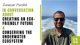 """Creating an Eco-Friendly Future & Conserving the Underwater Ecosystem"" with Zorawar Purohit."