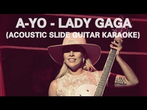 A-YO - LADY GAGA (ACOUSTIC GUITAR KARAOKE + LYRICS) (SLIDE GUITAR)