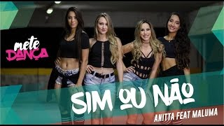 Sim ou Não - Anitta Feat Maluma - Coreografia: Mete Dança