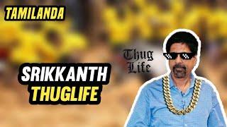 Tamilanda🔥Srikkanth - THUG LIFE | Tamil thuglife | Tamil Thugism