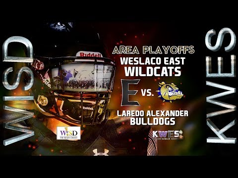 Area Playoffs: Weslaco East Wildcats at Laredo Alexander Bulldogs