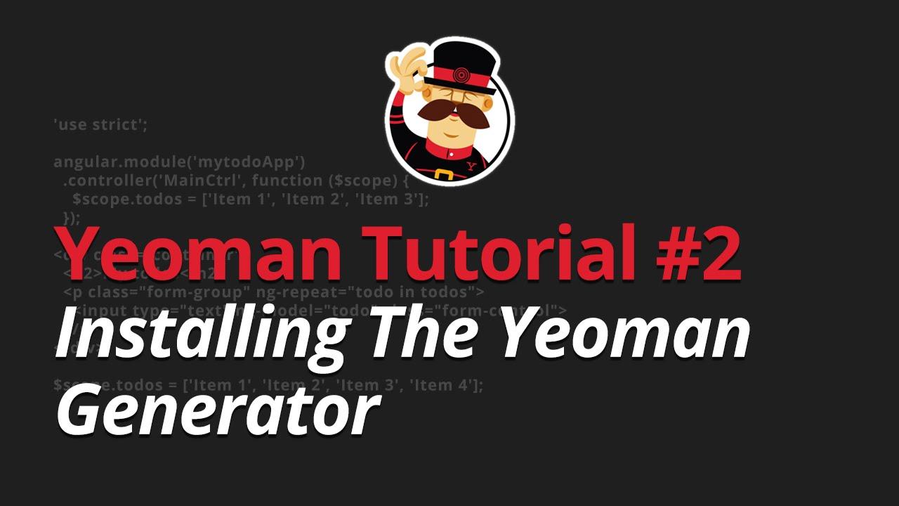 Yeoman Tutorial - #2 - Installing the Yeoman Generator