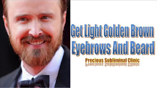 get light golden brown eyebrows and beard powerful ver affirmation frequency instant results
