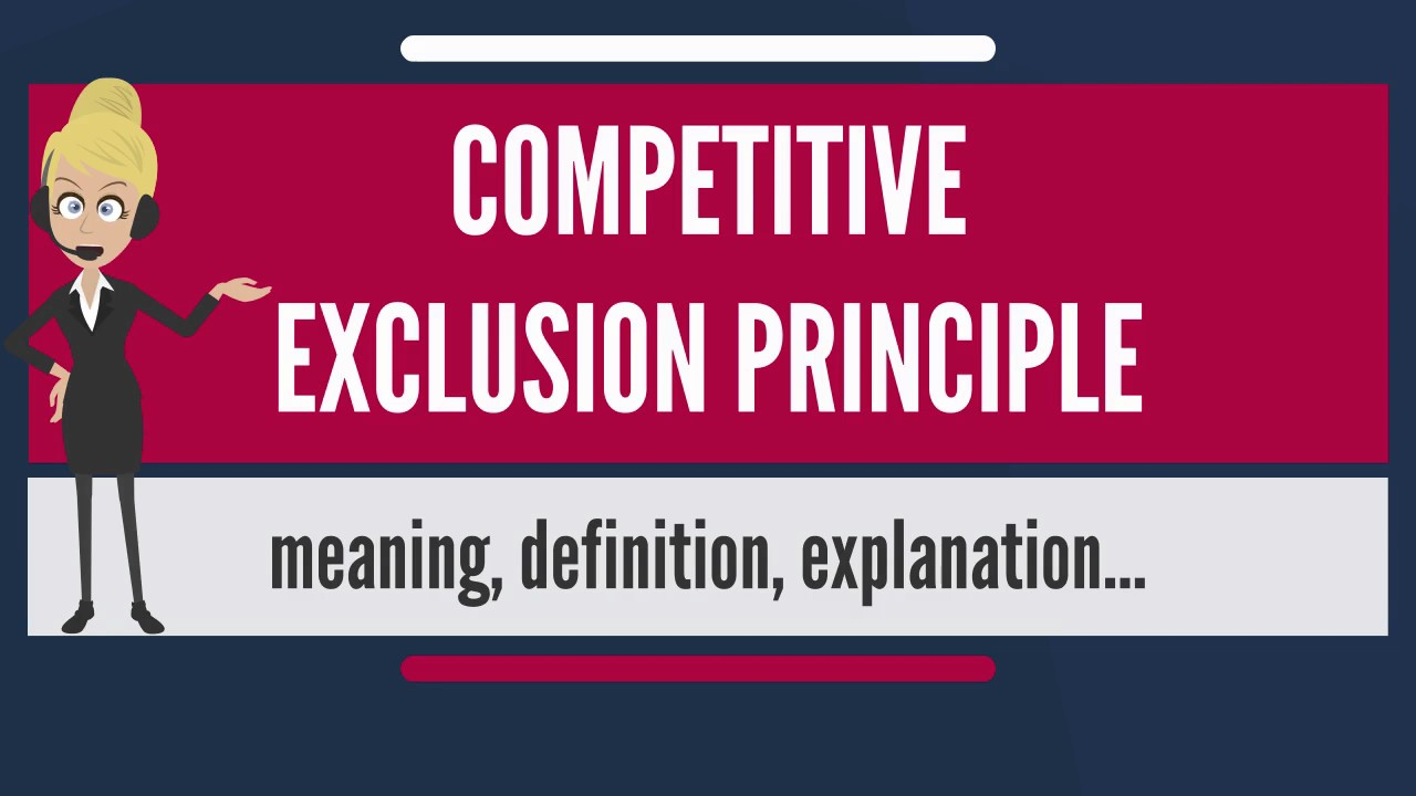 What Is COMPETITIVE EXCLUSION PRINCIPLE? What Does COMPETITIVE EXCLUSION  PRINCIPLE Mean?