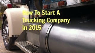 How To Start A Trucking Company in 2017 | How to Start a Trucking Business in 2016