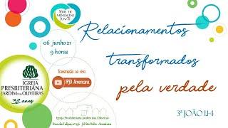 Relacionamentos transformados pela verdade - 06.06.21