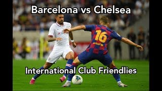 Barcelona 1 vs 2 chelsea international club friendlies