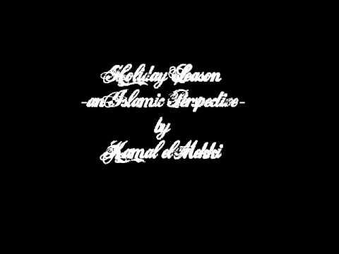 Holiday Season - An Islamic Perspective - Kamal el Mekki