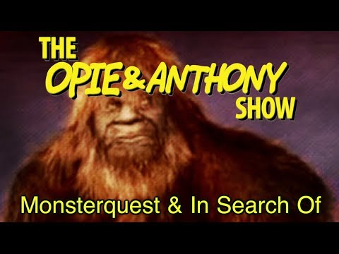 Opie & Anthony: MonsterQuest & In Search Of (11/09/07)