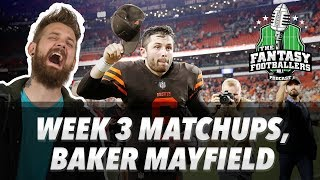 Fantasy Football 2018 - Week 3 Matchups, BAKER MAYFIELD, In-or-Out - Ep. #612