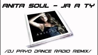 ANITA SOUL - Ja a ty (DJ PAYO DANCE RADIO REMIX 2010)