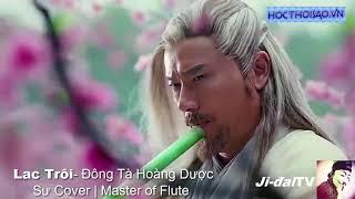 [BlackT ] Lạc Trôi - Đông Tà Hoàng Dược Sư Cover | Master of Flute