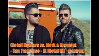 Global Deejays vs. Merk & Kremont - San Francisco [N.Nickel(H)_mashup]