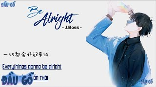 Download lagu [Vietsub] Be Alright - J.Boss | Tiktok 【Gỗ】