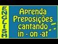 Canção das preposições 🎼 - in on at em ingles - aprenda inglês cantando - Prepositions Song