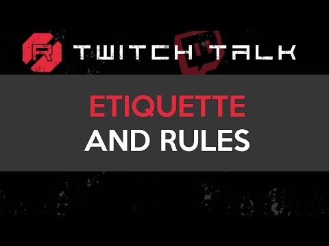 Twitch Talk - Etiquette and Rules