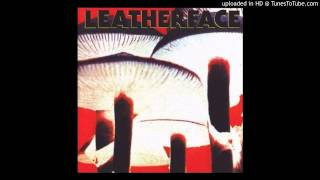 Leatherface - I Want The Moon (Remastered)