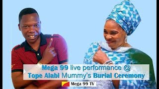Mega 99 live performance @ Tope Alabi Mummy's Burial Ceremony