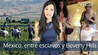 México, entre esclavos y Beverly Hills  -Mientras Tanto en México