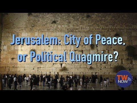 Jerusalem: City of Peace, or Political Quagmire? -- TWNow Episode_35