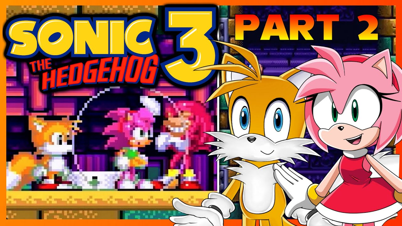 Tails and Amy Play Sonic 3 and Amy Rose PART 2 [ROM HACK]