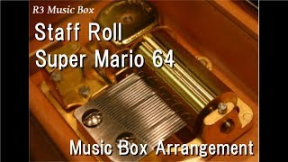 Staff Roll/Super Mario 64 [Music Box]