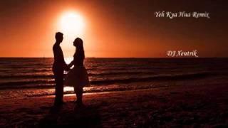 Yeh Kya Hua Remix - DJ Xentrik - YouTube.FLV