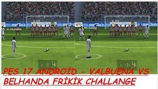 PES 17 ANDROİD - VALBUENA VS BELHANDA FRİKİK CHALLANGE