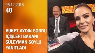 Buket Aydın 40'ta sordu, İçişleri Bakanı Süleyman Soylu yanıtladı - 05.12.2018 Çarşamba