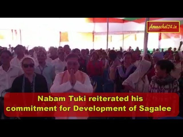 Arunachal -  Nabam Tuki reiterated his commitment for Development of Sagalee