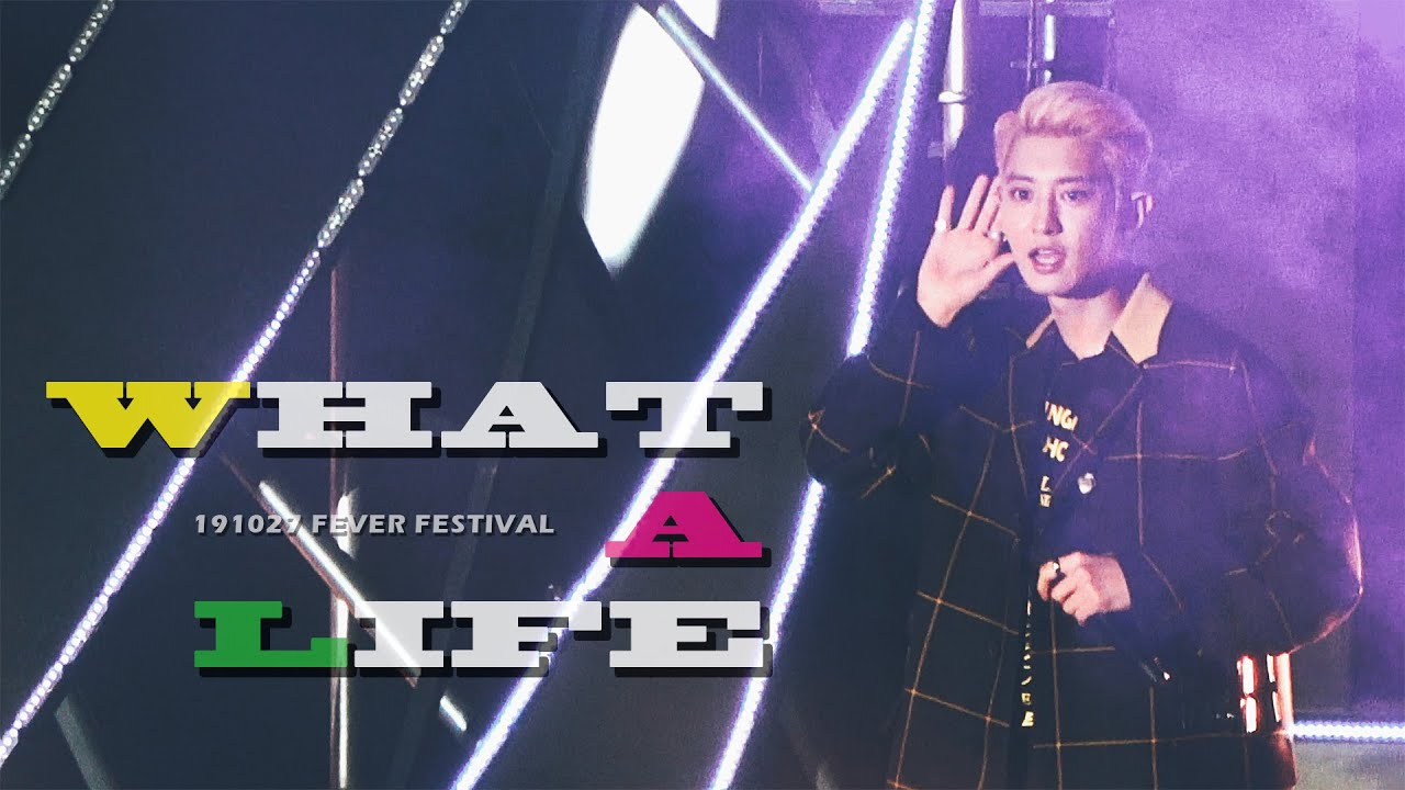 191027 What a life _ 찬열 @ FEVER FESTIVAL 2019
