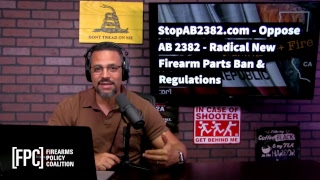 Oppose AB 2382 - Radical New Firearm Parts Ban & Regulations