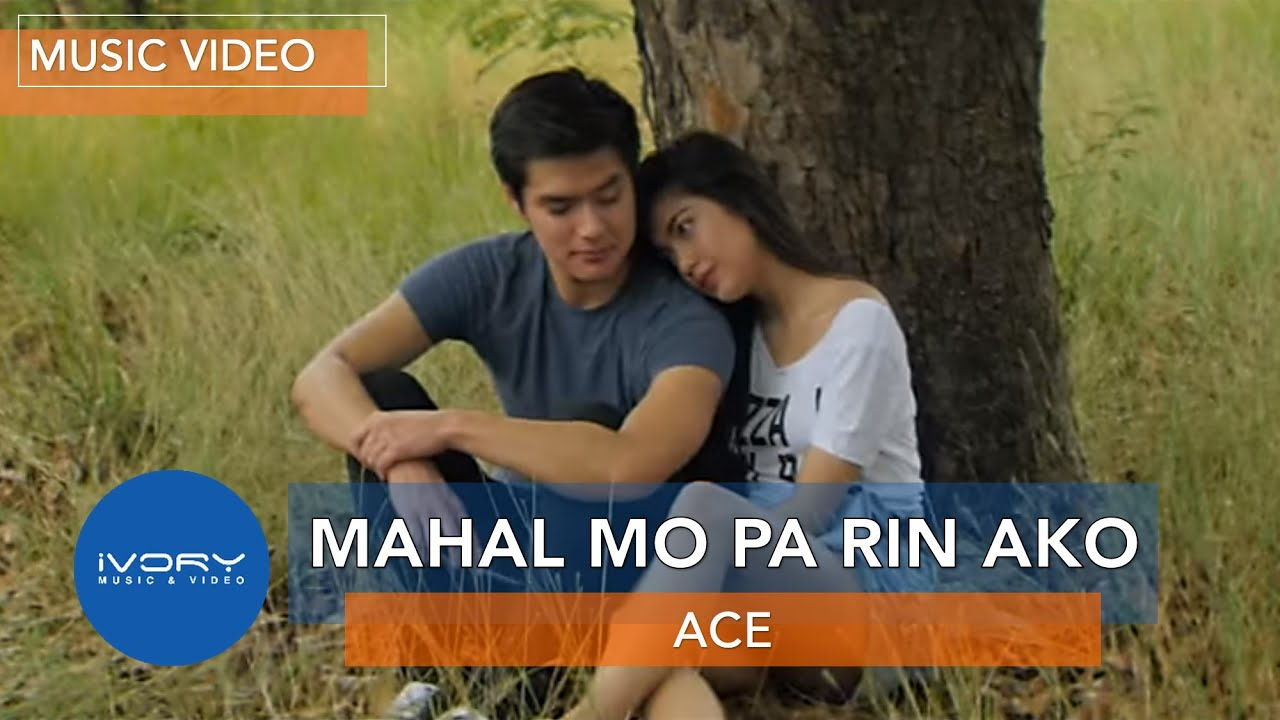 Ace | Mahal Mo Pa Rin Ako | Official Music Video
