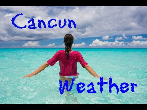 How Is The Weather In Cancun??  [  Cancun, Mexico Weather ]