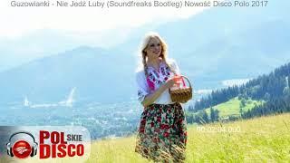 Guzowianki - Nie Jedź Luby (Soundfreaks Bootleg) Nowość Disco Polo 2017