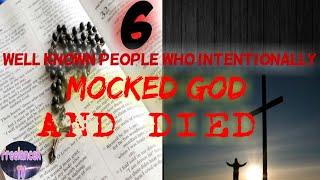 6 WELL KNOWN PEOPLE MOCKED GOD & DIED | FreelanceRTV