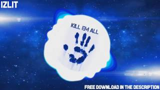 Izlit - Kill Em All (Original Mix) [FREE DL]