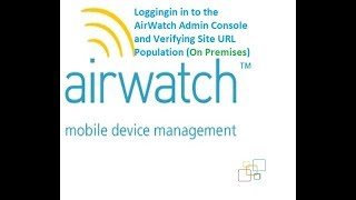 Loggingin in to the AirWatch Admin Console and Verifying Site …