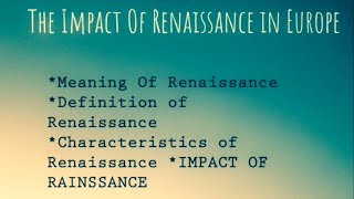 The Impact of renaissance in Europe (Meaning, Origin, Definition and Characteristics Of Renaissance)
