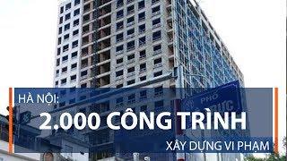 Hà Nội: 2.000 công trình xây dựng vi phạm | VTC1