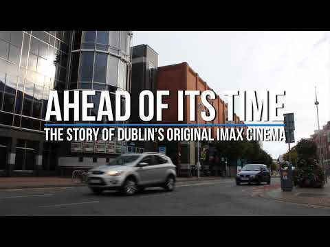 Ahead Of Its Time - The Story Of Dublin's Original IMAX Cinema - A Documentary Film
