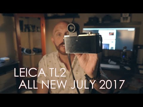 The New Leica TL2. In Hand, 1st Look and Thoughts! HUFF, July 2017