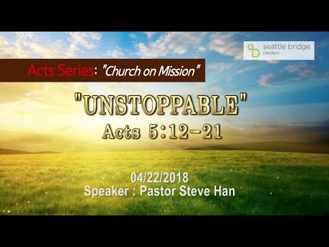 """""""Unstoppable"""" [ Acts 5:12-21] Speaker: Pastor Steve Han 2018.4.22"""
