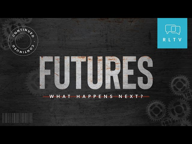 Futures: What Happens Next - Continued
