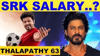 Shahrukh Khan's Salary in Thalapathy 63? Leaked Report.!