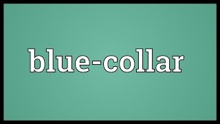 Blue-collar Meaning