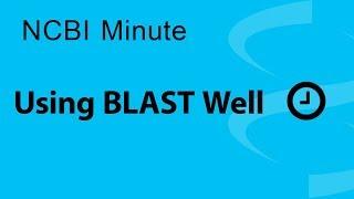 NCBI Minute: Using BLAST Well