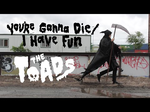 video:The Toads - You're Gonna Die / I Have Fun