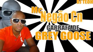 Mc Negão Cn - Garrafa de Grey Goose ( Dj Teoh )