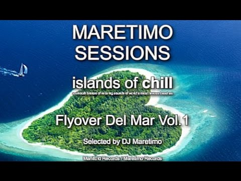 Maretimo Sessions - Islands Of Chill - Flyover Del Mar Vol.1, Selected by DJ Maretimo, 2 Hours